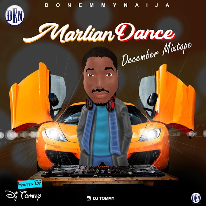 [Mixtape] DJ Tommy feat. Donemmynaija – Marlian Dance December Mix