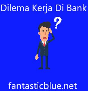 Dilema Kerja di Bank