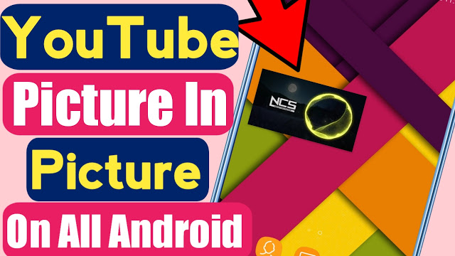 YouTube Picture and Picture Mode On All Android