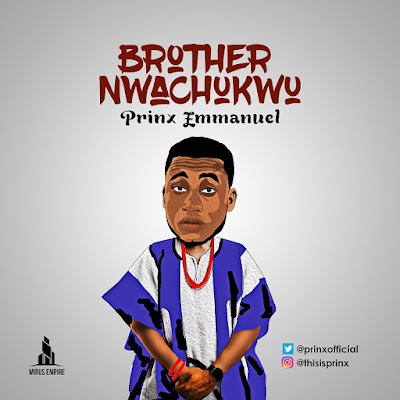 #GHitsMusic: Prinx Emmanuel - Brother Nwachukwu | @prinxofficial @mirusempire | Free Download