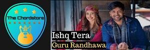 Guru Randhawa - ISHQ TERA Guitar Chords