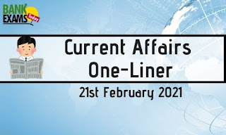 Current Affairs One-Liner 21st February 2021