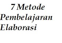 7 Metode Pembelajaran Elaborasi