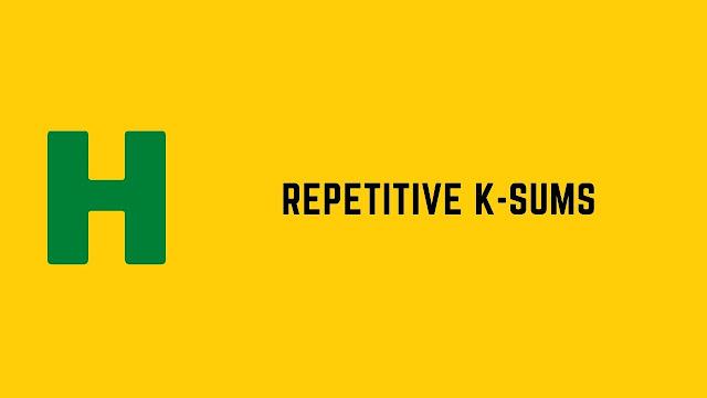 HackerRank Repetitive K Sums problem solution