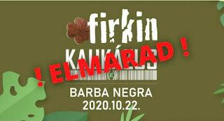 FIRKIN @ Barba Negra - elmarad