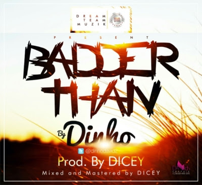 "Dinho – ""Badder Than"" (Prod. By Dicey) [Music]"