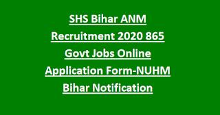 SHS Bihar ANM Recruitment 2020 865 Govt Jobs Online Application Form-NUHM Bihar Notification