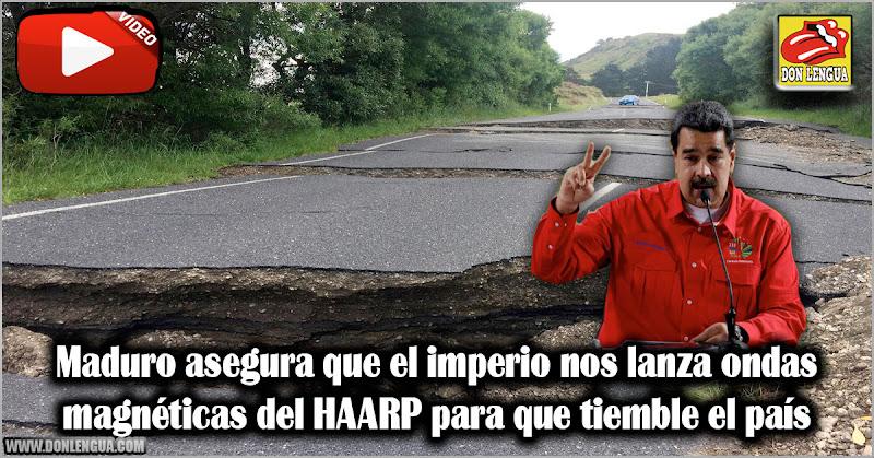 Maduro asegura que el imperio nos lanza ondas magnéticas de HAARP para que tiemble