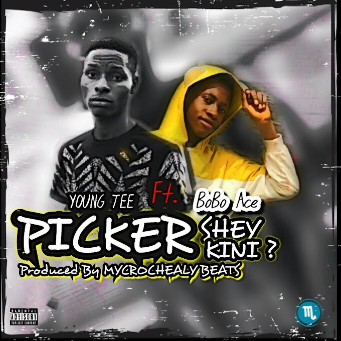 Download Music Mp3: Young Tee Ft BoboAce Ibile- Picker Shey Kimi