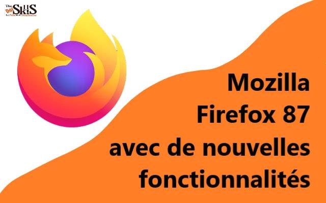 Découvrez les nouvelles fonctionnalités de Mozilla Firefox 87 lancé récemment.