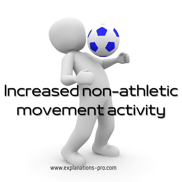 Increased non-athletic movement activity
