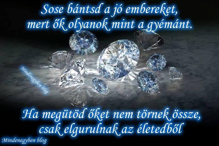 gyémánt idézetek Idézetek, képek, hírek és bulvár: Sose bántsd a jó embereket, mert