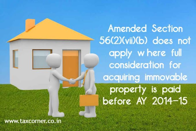 Section 56(2)(vii)(b) does not apply where full consideration for acquiring immovable property is paid before AY 2014-15