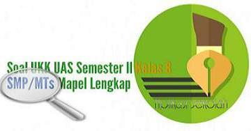 Soal UKK UAS Semester II Kelas 8 SMPMTs Mapel Lengkap