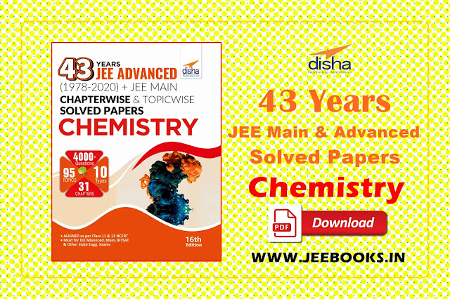 Disha 43 Years JEE Advanced (1978 - 2020) + JEE Main Chapter wise & Topic wise Solved Papers Chemistry  PDF Download