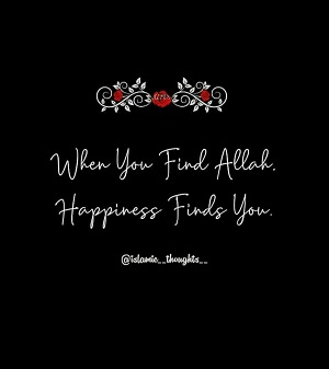 When You Find Allah, Happiness Finds You.