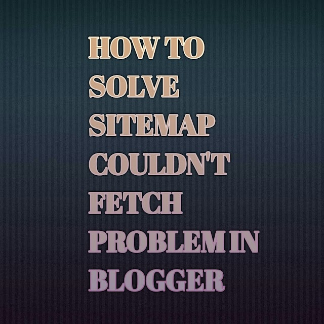 How To Solve Sitemap Couldn't Fetch Problem In Blogger And Wordpress-BBT