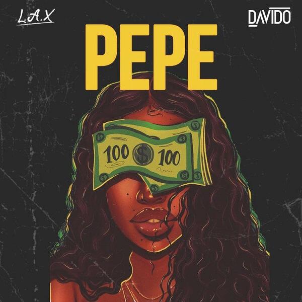 L.A.X - Pepe (feat. Davido) [Baixar]