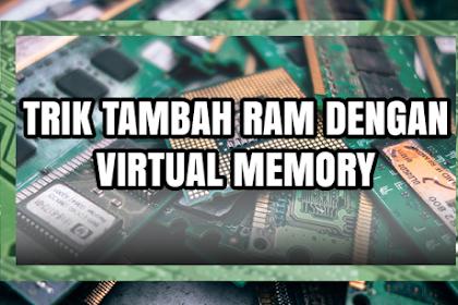 Cara Tambah RAM Kamu dengan Virtual Memory