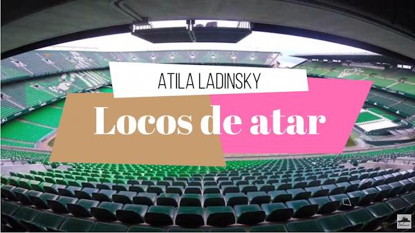 """Pasodoble con LETRA """"Locos de atar"""". Homenaje al Real Betis Balompié con Letra de Atila Ladinsky"""