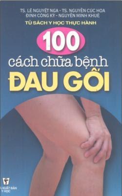 100 cách chữa bệnh đau gối - Lê Nguyệt Nga, Nguyễn Cúc Hoa