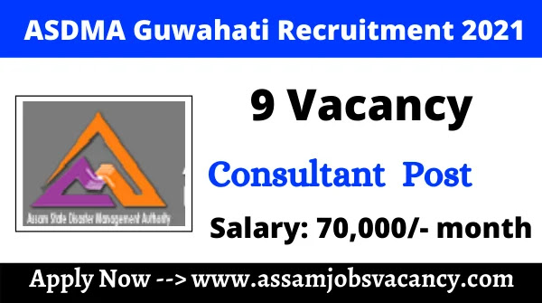 ASDMA Guwahati Recruitment 2021: 9 Vacancy for Consultant And Technical Assistant Post