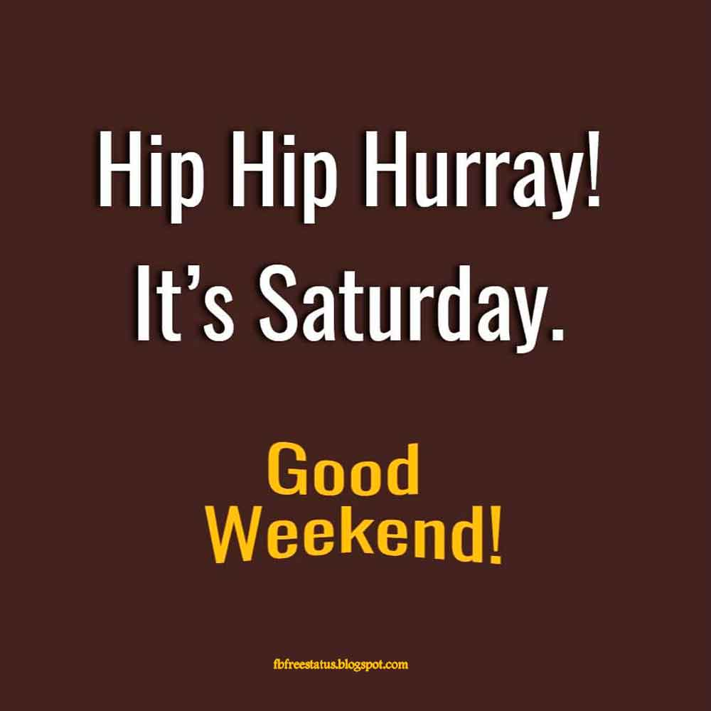 Hip, hip, hooray! Today is Saturday! Enjoy your weekend.
