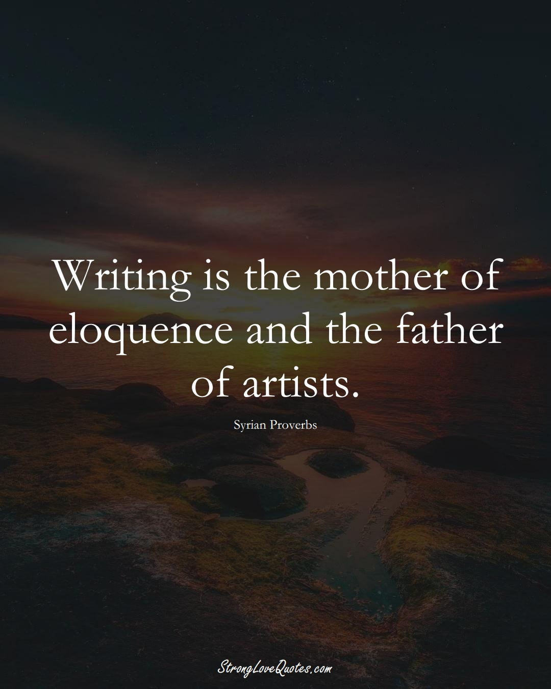 Writing is the mother of eloquence and the father of artists. (Syrian Sayings);  #MiddleEasternSayings
