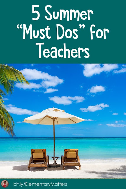 "5 Summer ""Must Dos"" for Teachers: Here are five things that teachers should do in order to make the summer complete."