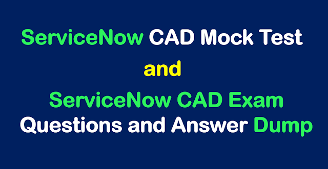 ServiceNow CAD Mock Test | ServiceNow CAD Exam Questions Answers