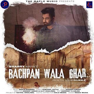 Bachpan Wala Ghar by sharry Maan New 2020 song listen online - DjPunjab