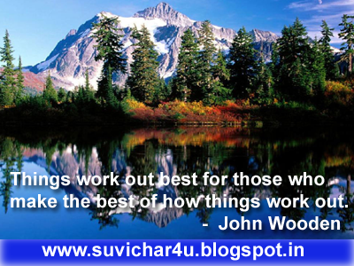 Things work out best for those who make the best of how things work out.