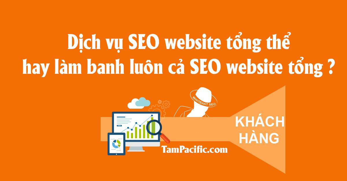 Dịch vụ SEO website tổng thể hay làm banh luôn cả SEO website tổng ?