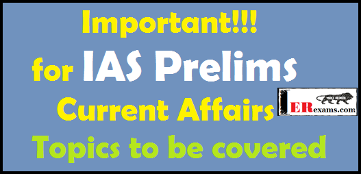Important Current Affairs topics to be covered for IAS Prelims