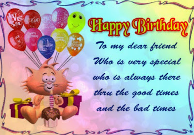 Happy Birthday wishes for baby: to my dear friend who is very special who is always there