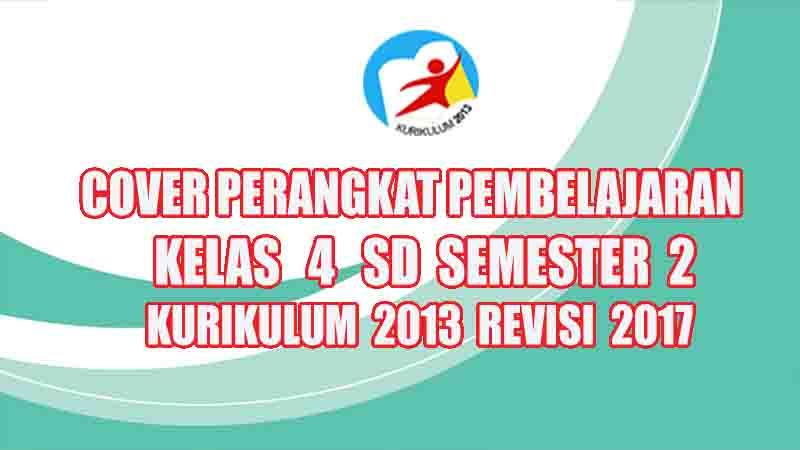 Cover Perangkat Pembelajaran Kelas 4 Sd Semester 2 Kurikulum 2013 Revisi 2017 Rpp Guru Sd