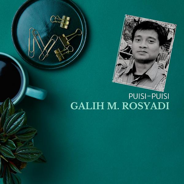 Puisi-puisi Galih M. Rosyadi (Tasikmalaya)