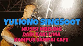 Yuliono Singsoot Musisi Mbeling Dari Kaki Lima, Kampus Sampai Cafe