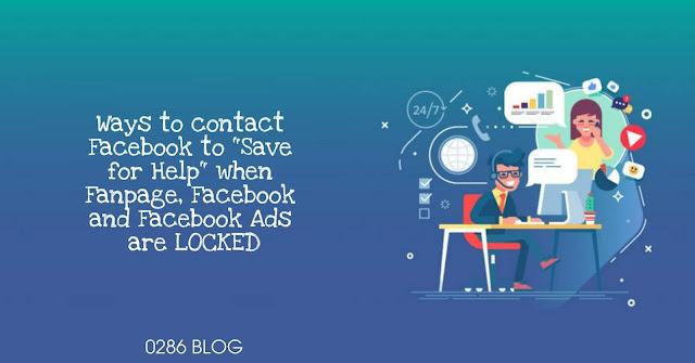"""Các cách liên hệ Facebook để """"Cầu Cứu"""" khi Fanpage, Facebook cá nhân và Facebook Ads Bị KHÓA"""