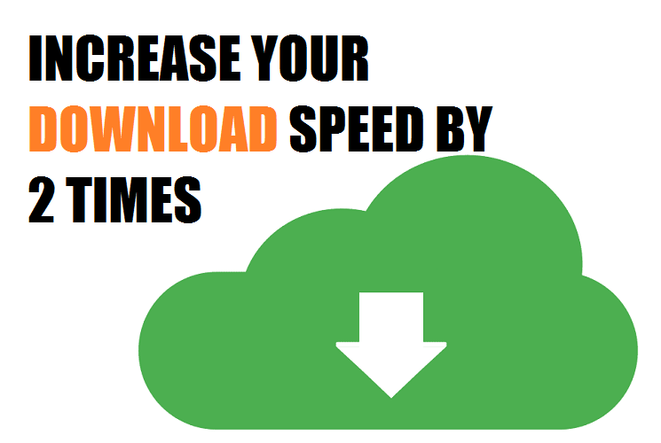 How to Increase your Download Speed by 2 Times