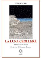 """""""Vito Mauro """"La luna crollerà"""" (ed. Thule)"""" di Fulvio Castellan"""