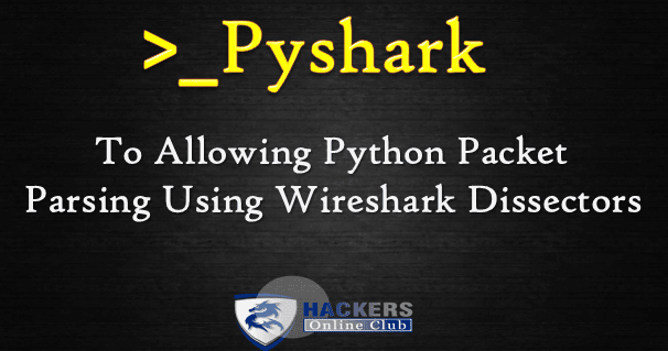 Pyshark- To Allowing Python Packet Parsing Using Wireshark