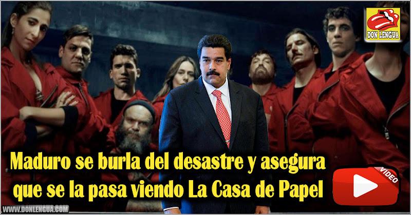 Maduro se burla del desastre y asegura que se la pasa viendo La Casa de Papel