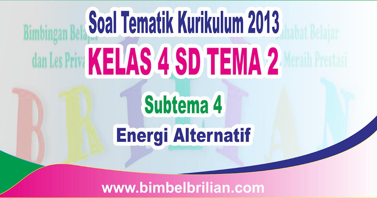 Soal Tematik Kelas 4 Sd Tema 2 Subtema 4 Energi Alternatif Dan Kunci