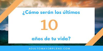 ¿Cómo serán los últimos 10 años de tu vida?