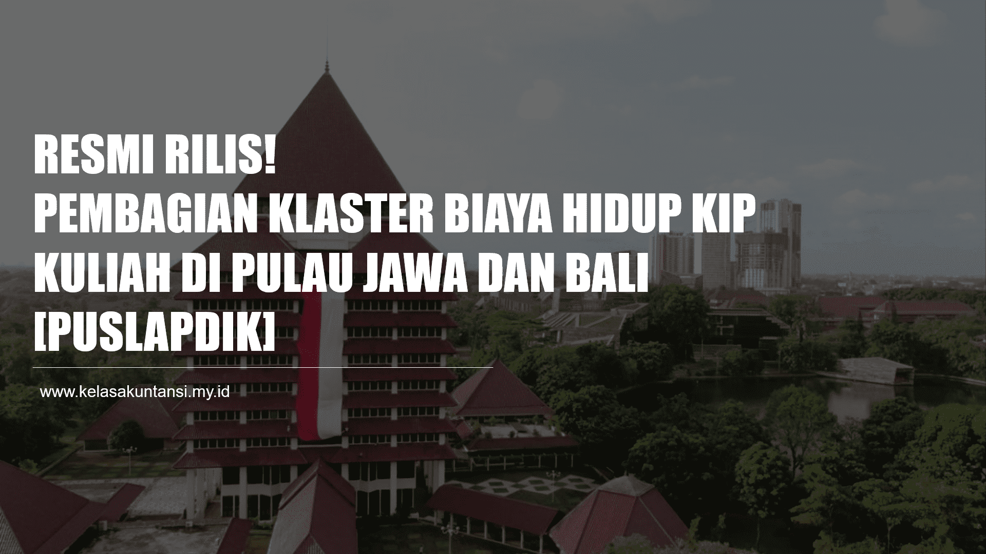 Pembagian Klaster Biaya Hidup KIP Kuliah 2021 di Pulau Jawa dan Bali [Puslapdik]