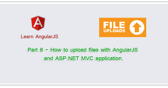Part 8 - How to upload files with AngularJS and ASP NET MVC
