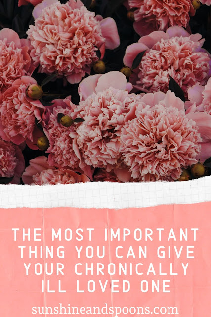 The Most Important Thing You Can Give Your Chronically Ill Loved One
