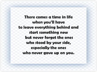 Start a new life but don't forget those who always stood by you
