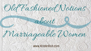 Kristin Holt | Old Fashioned Notions about Marriageable Women
